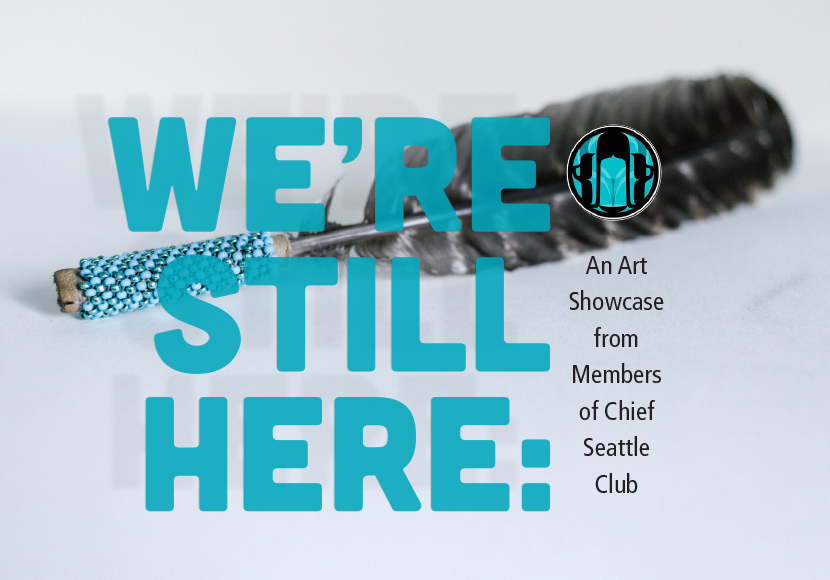 We're Still Here: An Art Showcase from Members of Chief Seattle Club