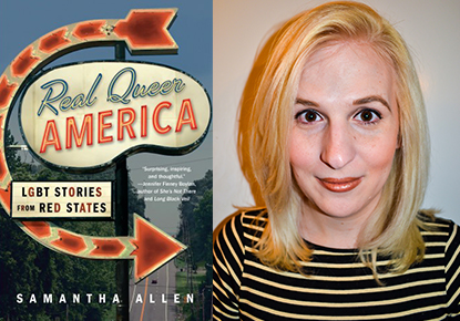 "Image result for Samantha Allen is the author, most recently, of ""Real Queer America: LGBT Stories From Red States"""