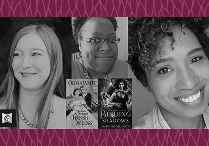 "Jasmine Silvera, Olivia Waite & Robin Bradford discuss ""Binding Shadows"" & ""The Care and Feeding of Waspish Widows"""