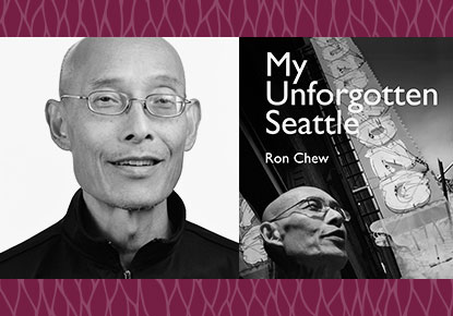 The Seattle Public Library Foundation presents Ron Chew: My Unforgotten Seattle
